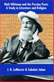Walt Whitman and the Persian Poets : A Study in Literature and Religion, LeMaster, J.  R. and Jahan, Sabahat, 1588140628