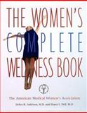 The Women's Complete Wellness Book : A Guide to Staying Healthy at Any Age, Judelson, Debra R. and Dell, Diana L., 0307440621