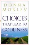 Choices That Lead to Godliness, Donna Morley, 1581340621