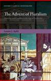 The Advent of Pluralism : Diversity and Conflict in the Age of Sophocles, Apfel, Lauren J., 0199600627