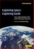 Exploring Space, Exploring Earth : New Understanding of the Earth from Space Research, Lowman, Paul D., Jr., 0521890624