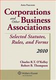 Corporations and Business Associations Stat Rules Forms 2010 Supp, O'Kelley, E., 0735590621