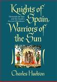 Knights of Spain, Warriors of the Sun, Charles Hudson, 0820320625