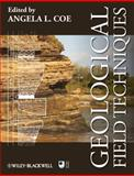 Geological Field Techniques, Coe, Angela L. and Argles, Tom W., 1444330624