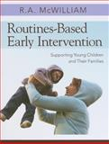 Routines-Based Early Intervention : Supporting Young Children and Their Families, R. McWilliam Ph.D., 1598570625