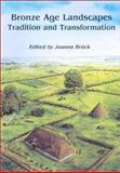 Bronze Age Landscapes : Tradition and Transformation, Bruck, Joanna, 1842170627