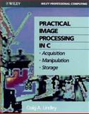 Practical Image Processing in C : Acquisition, Manipulation, Storage, Lindley, Craig A., 047153062X