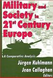 Military and Society in 21st Century Europe : A Comparative Analysis, Kuhlmann, Jurgen and Callaghan, Jean, 0765800624