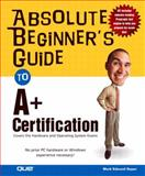 Absolute Beginner's Guide to A+ Certification, Mark Edward Soper, 0789730626