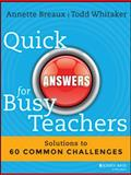 Quick Answers for Busy Teachers, Annette Breaux and Todd Whitaker, 1118920627