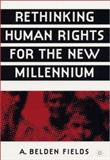 Rethinking Human Rights for the New Millennium, Fields, A. Belden and Fields, A. B., 1403960623