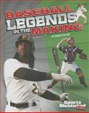 Baseball Legends in the Making, Marty Gitlin, 1476540624