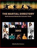The Martial Directory North American Martial Arts Instructors Guide 2012, Allen Woodman, 147920062X