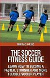 The Soccer Fitness Guide, Mirsad Hasic, 1494290626