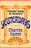 Yesterdays : Popular Song in America, Hamm, Charles, 0393300625