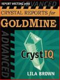 Advanced Report Writing with Crystal Reports for GoldMine, Lila Brown, 1592980627