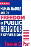 Human Nature and the Freedom of Public Religious Expression, Post, Stephen Garrard, 0268030626