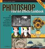 Photoshop Fine Art Effects Cookbook : 62 Easy-to-Follow Recipes for Creating the Classic Styles of Great Artists and Photographers, Beardsworth, John, 0596100620