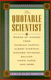 The Quotable Scientist : Words of Wisdom from Charles Darwin, Albert Einstein, Richard Feyman, Horvitz, Leslie A., 0071360638