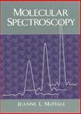 Molecular Spectroscopy, McHale, Jeanne L., 0132290634