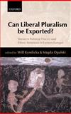 Can Liberal Pluralism Be Exported? : Western Political Theory and Ethnic Relations in Eastern Europe, , 0199240639