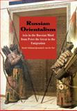 Russian Orientalism : Asia in the Russian Mind from Peter the Great to the Emigration, Schimmelpenninck van der Oye, David, 0300110634