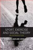 Sport, Exercise and Social Theory : An Introduction, Molnar, Gyozo and Kelly, John, 0415670632
