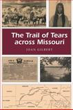 The Trail of Tears Across Missouri, Joan Gilbert, 0826210635