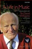 A Life in Music : Conversations with Sir David Willcocks and Friends, , 0193360632