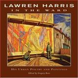 In the Ward : His Urban Poetry and Paintings, Harris, Lawren, 1550960636