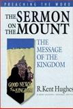 The Sermon on the Mount : The Message of the Kingdom, Hughes, R. Kent, 158134063X
