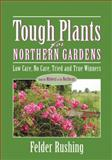 Tough Plants for Northern Gardens, Felder Rushing, 1591860636
