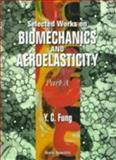 Selected Works on Biomechanics and Aeroelasticity, Fung, Y. C., 9810220634