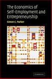 The Economics of Self-Employment and Entrepreneurship, Parker, Simon C., 0521030633
