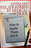 Intimate Relationships in Medical School Vol. 5 : How to Make Them Work, Myers, Michael F., 0761920633