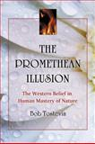 The Promethean Illusion, Bob Tostevin, 0786460636
