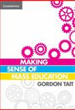 Making Sense of Mass Education, Tait, Gordon, 1107660637