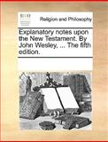 The Explanatory Notes upon the New Testament by John Wesley, See Notes Multiple Contributors, 1170000630