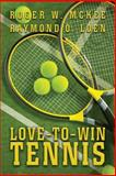 Love-To-Win Tennis, Roger McKee and Raymond Loen, 149360063X