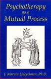 Psychotherapy As a Mutual Process, J. Marvin Spiegelman, 1561840637