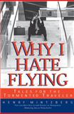 Why I Hate Flying : Tales for the Tormented Traveler, Mintzberg, Henry, 1587990636