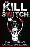 The Kill Switch, James Riordan and Andrew Dahlmaine, 1624820638