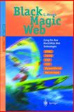 Black Magic Web : Unraveling the Mystery of the World Wide Web Technologies, Mesaric, Gerald, 3540610634