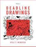 Deadline Drawings: Volume 1, Kyle T. Webster, 0615170633