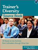 Trainer's Diversity Source Book : 50 Ready-to-Use Activities, from Icebreakers Through Wrap Ups, Lambert, Jonamay and Myers, Selma, 1586440632