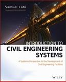 Introduction to Civil Engineering Systems : A Systems Perspective to the Development of Civil Engineering Facilities, Labi, Samuel, 0470530634