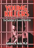 Young Killers : The Challenge of Juvenile Homicide, Heide, Kathleen M., 0761900632