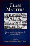 Class Matters : Early North America and the Atlantic World, , 0812240634