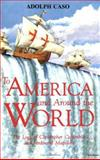 To America and Around the World : The Logs of Christopher Columbus and Ferdinand Magellan, Caso, Adolpho, 0828320632