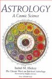 Astrology, A Cosmic Science, Isabel M. Hickey, 0916360636